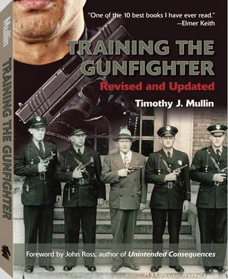 Training the Gunfighter - Mullin, Timothy J.