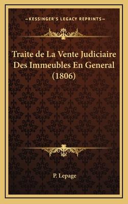 Traite de La Vente Judiciaire Des Immeubles En General (1806) - Lepage, P