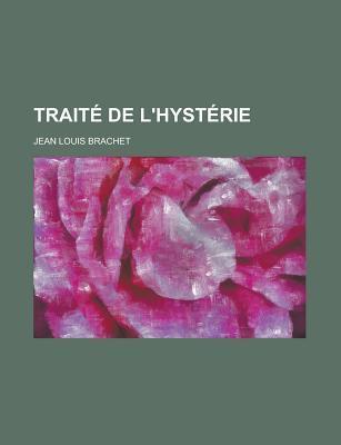 Traite de L'Hysterie - Brachet, Jean Louis
