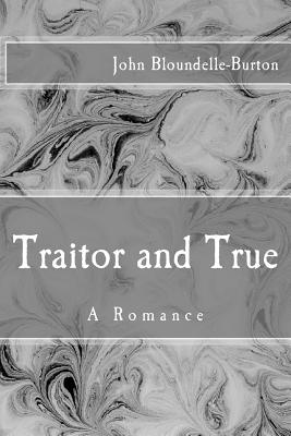 Traitor and True: A Romance - Bloundelle-Burton, John