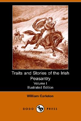 Traits and Stories of the Irish Peasantry, Volume I - Carleton, William, and M L Flanery, L Flanery (Illustrator)