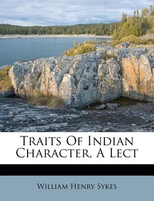 Traits of Indian Character, a Lect - Sykes, William Henry