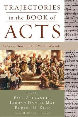 Trajectories in the Book of Acts - Alexander, Paul (Editor), and May, Jordan Daniel (Editor), and Reid, Robert G (Editor)
