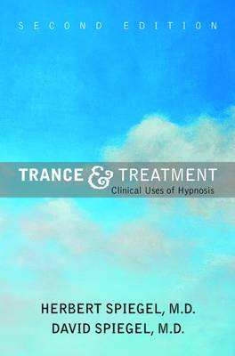 Trance and Treatment: Clinical Uses of Hypnosis - Spiegel, Herbert E, and Spiegel, David, Dr., M.D.