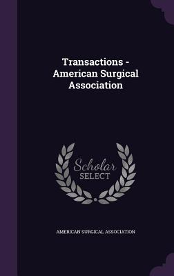 Transactions - American Surgical Association - American Surgical Association (Creator)