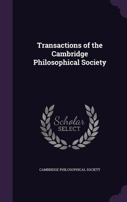 Transactions of the Cambridge Philosophical Society - Cambridge Philosophical Society (Creator)