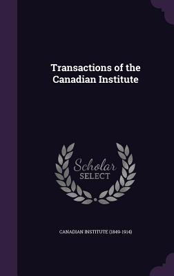 Transactions of the Canadian Institute - Canadian Institute (1849-1914) (Creator)