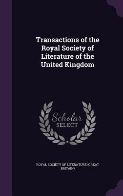 Transactions of the Royal Society of Literature of the United Kingdom - Great Britain Royal Society of Literature (Creator)
