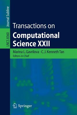 Transactions on Computational Science XXII - Gavrilova, Marina (Editor), and Tan, C J Kenneth (Editor)