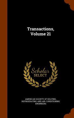 Transactions, Volume 21 - American Society of Heating, Refrigerati (Creator)
