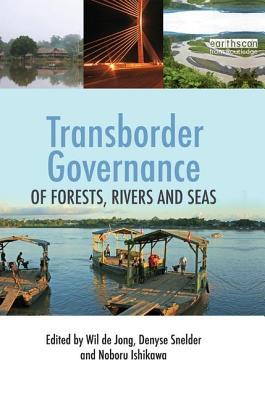 Transborder Governance of Forests, Rivers and Seas - Jong, Wil de (Editor), and Snelder, Denyse J. (Editor), and Ishikawa, Noboru (Editor)