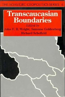 Transcaucasian Boundaries - Wright, John (Editor), and Goldenberg, Suzanne (Editor), and Schofield, Richard (Editor)