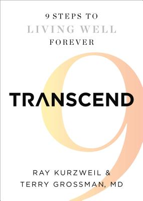 Transcend: Nine Steps to Living Well Forever - Kurzweil, Ray, PhD, and Grossman, Terry