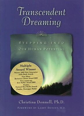 Transcendent Dreaming: Stepping Into Our Human Potential - Donnell, Christina, and Dossey, Larry (Foreword by)