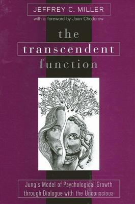 Transcendent Function the: Jung's Model of Psychological Growth Through Dialogue with the Unconscious - Miller, Jeffrey C