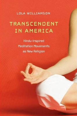 Transcendent in America: Hindu-Inspired Meditation Movements as New Religion - Williamson, Lola