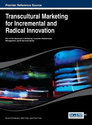 Transcultural Marketing for Incremental and Radical Innovation - Christiansen, Bryan (Editor), and Christiansen