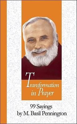 Transformation in Prayer: 99 Sayings by M. Basil Pennington - Pennington, M Basil, Father, Ocso