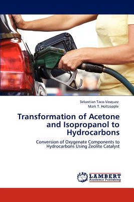 Transformation of Acetone and Isopropanol to Hydrocarbons - Taco-Vasquez, Sebastian, and Holtzapple, Mark T