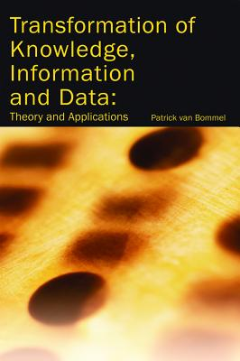 Transformation of Knowledge, Information and Data: Theory and Applications - Bommel, Patrick Van (Editor), and Van Bommel, Patrick (Editor)