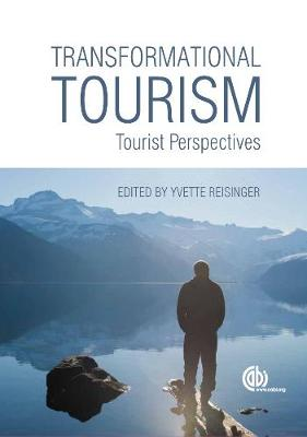 Transformational Touri: Tourist Perspectives - Reisinger, Yvette, PhD (Editor), and Pritchard, Annette (Contributions by), and Morgan, Nigel (Contributions by)