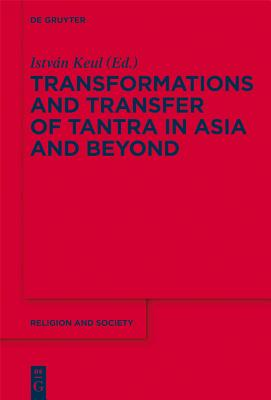 Transformations and Transfer of Tantra in Asia and Beyond - Keul, Istvan (Editor)
