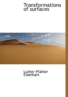 Transformations of Surfaces - Eisenhart, Luther Pfahler