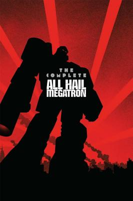 Transformers The Complete All Hail Megatron - Guidi, Guido (Artist), and Coller, Casey W. (Artist), and Su, E. J. (Artist)