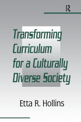 Transforming Curriculum for A Culturally Diverse Society - Hollins, Etta R.