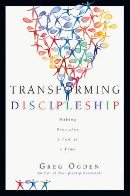 Transforming Discipleship: Making Disciples a Few at a Time - Ogden, Greg, Mr.