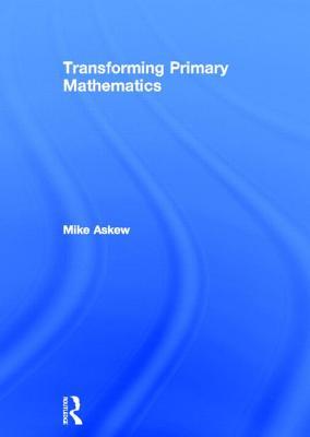 Transforming Primary Mathematics - Askew, Mike, PhD