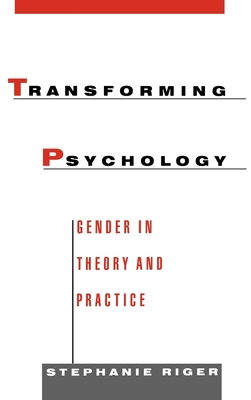 Transforming Psychology: Gender in Theory and Practice - Riger, Stephanie, Dr.