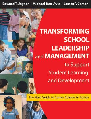 Transforming School Leadership and Management to Support Student Learning and Development: The Field Guide to Comer Schools in Action - Joyner, Edward T (Editor), and Ben-Avie, Michael (Editor), and Comer, James P, Dr., MD (Editor)
