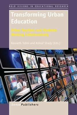Transforming Urban Education: Urban Teachers and Students Working Collaboratively - Tobin, Kenneth (Editor)