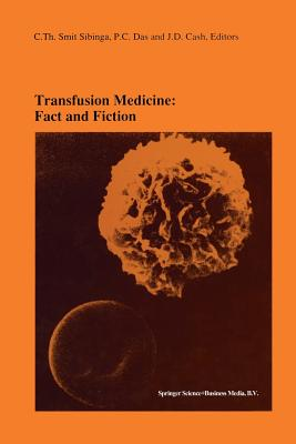 Transfusion Medicine: Fact and Fiction: Proceedings of the Sixteenth International Symposium on Blood Transfusion, Groningen 1991, Organized by the Red Cross Blood Bank Groningen-Drenthe - Smit Sibinga, C Th (Editor), and Das, P C (Editor), and Cash, J D (Editor)