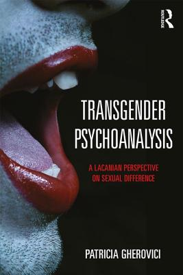 Transgender Psychoanalysis: A Lacanian Perspective on Sexual Difference - Gherovici, Patricia