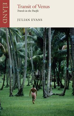 Transit of Venus: Travels in the Pacific - Evans, Julian