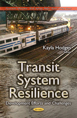 Transit System Resilience: Development Efforts & Challenges - Hodges, Kayla (Editor)