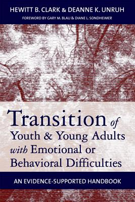 Transition of Youth & Young Adults with Emotional or Behavioral Difficulties: An Evidence-Supported Handbook - Clark, Hewitt (Editor), and Unruh, Deanne (Editor)