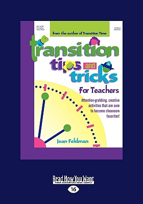 Transition Tips and Tricks for Teachers: Prepare Young Children for Changes in the Day and Focus Their Attention with These Smooth, Fun, and Meaningful Transitions! - Feldman, Jean, Dr.