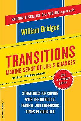 Transitions: Making Sense of Life's Changes - Bridges, William, Ph.D.