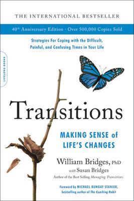 Transitions: Making Sense of Life's Changes - Bridges, William, and Bridges, Susan