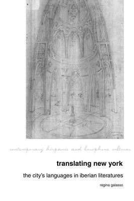 Translating New York: The City's Languages in Iberian Literatures - Galasso, Regina