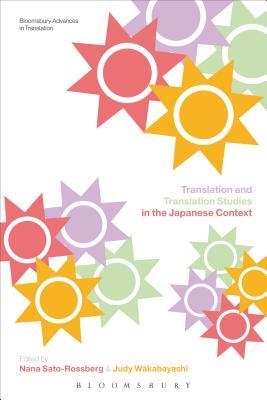 Translation and Translation Studies in the Japanese Context - Sato-Rossberg, Nana (Editor), and Wakabayashi, Judy (Editor)