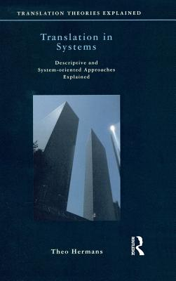 Translation in Systems: Descriptive and System-oriented Approaches Explained - Hermans, Theo