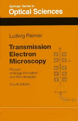 Transmission Electron Microscopy: Physics of Image Formation and Microanalysis - Reimer, Ludwig