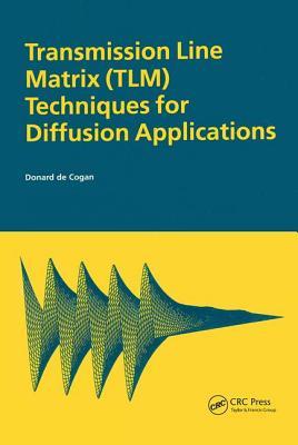 Transmission Line Matrix (Tlm) Techniques for Diffusion Applications - De Cogan, Donard, and Decogan, Decogan