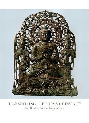 Transmitting the Forms of Divinity: Early Buddhist Art from Korea and Japan - Washizuka, Hiromitsu
