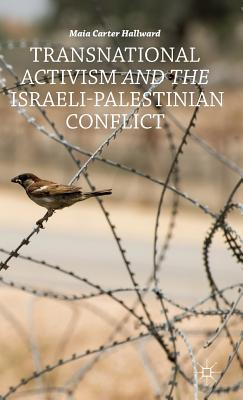 Transnational Activism and the Israeli-Palestinian Conflict - Hallward, Maia Carter