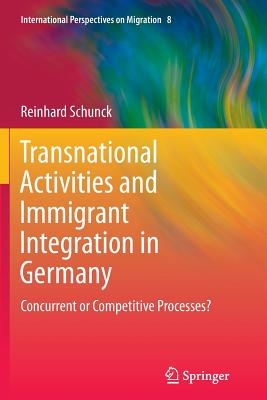Transnational Activities and Immigrant Integration in Germany: Concurrent or Competitive Processes? - Schunck, Reinhard